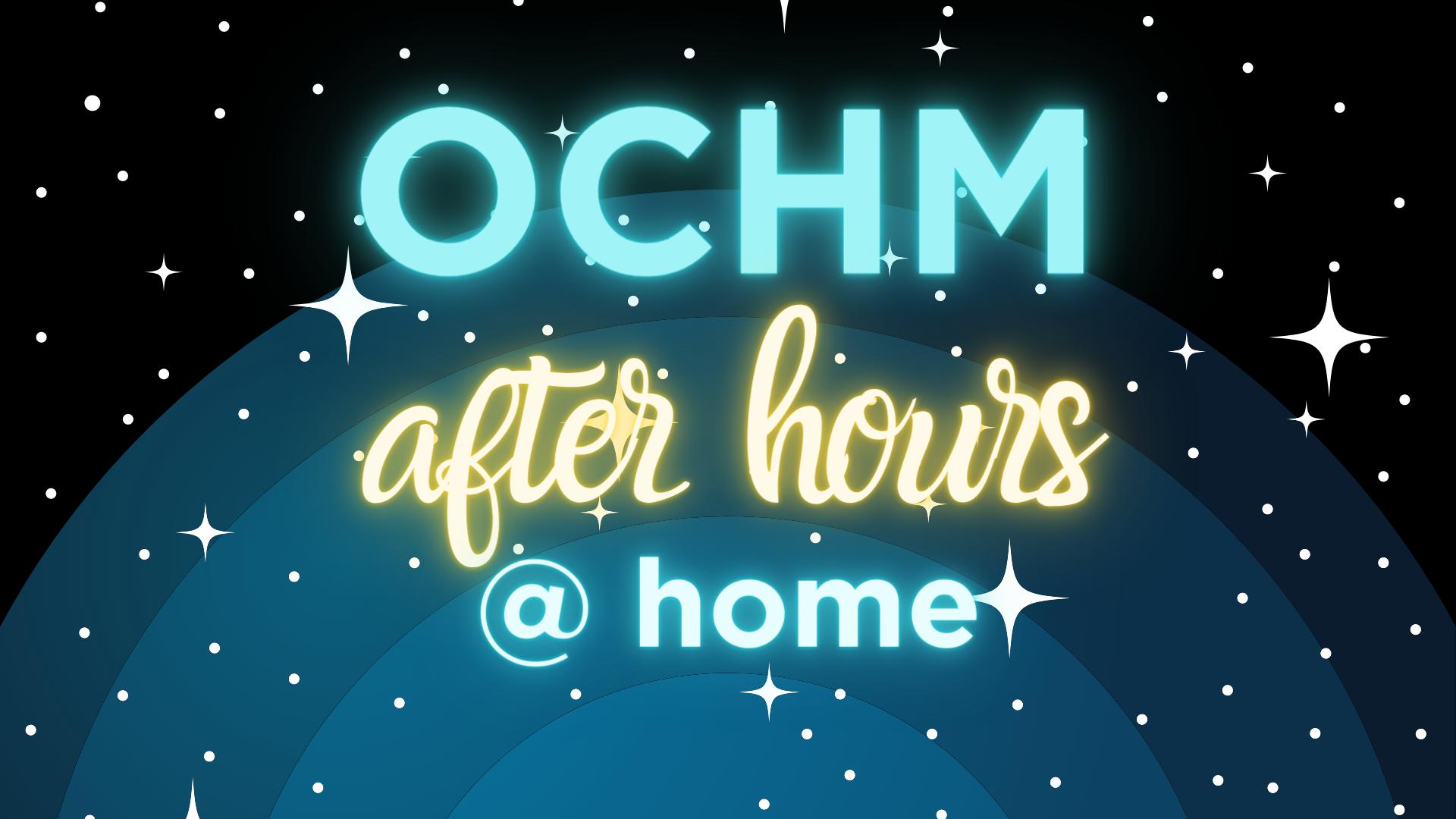 OCHM After Hours @ Home