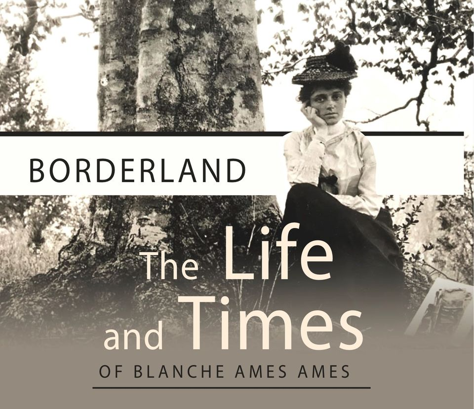 Borderland: The Life & Times of Blanche Ames Ames Film Screening and Discussion